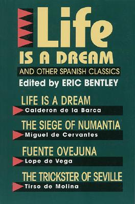 """Life Is a Dream"" and Other Spanish Classics (Eric Bentley's Dramatic Repertoire Volume Two)"