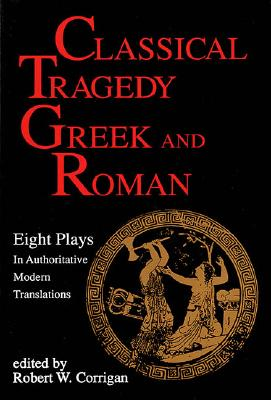 Image for Classical Tragedy - Greek and Roman: Eight Plays in Authoritative Modern Translations