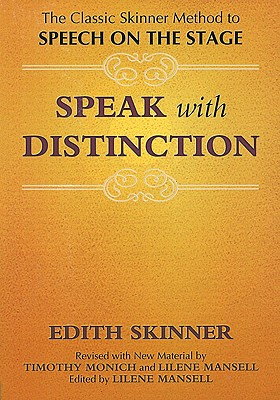 Speak with Distinction: The Classic Skinner Method to Speech on the Stage, Edith Skinner; Timothy Monich; Lilene Mansell; Lilene Mansell [Editor]