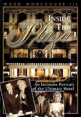 Image for Inside the Plaza: An Intimate Portrait of the Ultimate Hotel