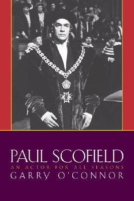 Paul Scofield: An Actor for All Seasons (Hardcover), O'Connor, Garry
