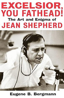 Image for Excelsior, You Fathead!: The Art and Enigma of Jean Shepherd