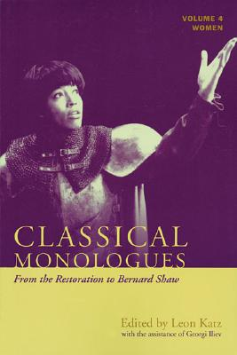 Classical Monologues: Women: Volume 4: From the Restoration to Bernard Shaw (1680s to 1940s)