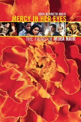 Mercy in Her Eyes: The Films of Mira Nair, MUIR, John Kenneth
