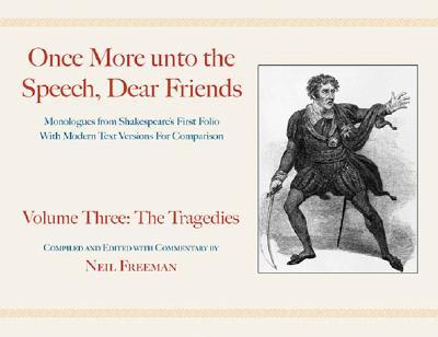 Once More unto the Speech, Dear Friends: Volume III: The Tragedies (Applause Books), Freeman, Neil
