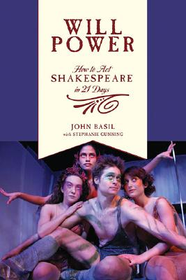 Will Power: How to Act Shakespeare in 21 Days (Applause Books), Basil,John; Gunning, Stephanie