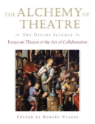 Image for The Alchemy of Theatre, The Divine Science: Essays on Theatre and the Art of Collaboration (Applause Books)