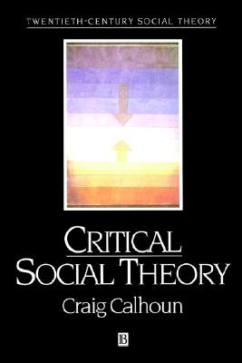 Critical Social Theory: Culture, History, and the Challenge of Difference, Calhoun, Craig