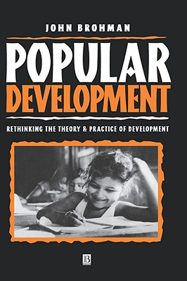 Popular Development: Rethinking the Theory and Practice of Development, Brohman, John