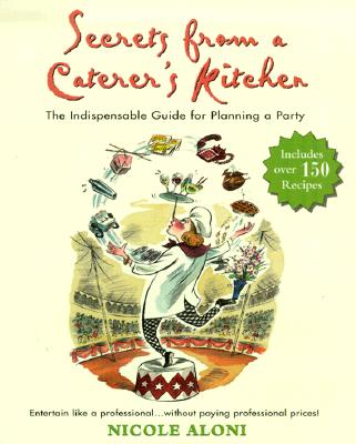 Image for Secrets from a Caterer's Kitchen: The Indispensable Guide for Planning a Party