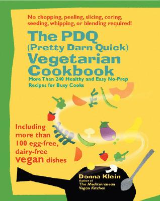 The PDQ (Pretty Darn Quick) Vegetarian Cookbook: 240 Healthy and Easy No-Prep Recipes for Busy Cooks, Klein, Donna