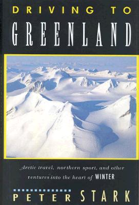 Image for Driving to Greenland: Arctic Travel, Northern Sport, and Other Ventures into the Heart of Winter (Travel Guide)