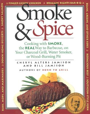 Image for Smoke & Spice: Cooking with Smoke, the Real Way to Barbecue, on Your Charcoal Grill, Water Smoker, or Wood-Burning Pit
