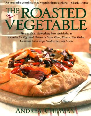 ROASTED VEGETABLE : HOW TO ROAST EVERYTH, ANDREA CHESMAN