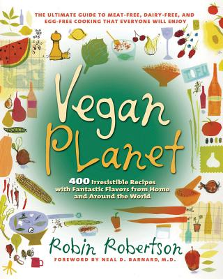 Vegan Planet: 400 Irresistible Recipes With Fantastic Flavors from Home and Around the World (Non), Robertson, Robin