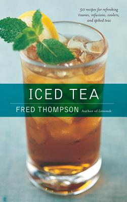 Image for Iced Tea: 50 Recipes for Refreshing Tisanes, Infusions, Coolers, and Spiked Teas (50 Series)