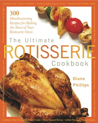 Image for The Ultimate Rotisserie Cookbook: 300 Mouthwatering Recipes for Making the Most of Your Rotisserie Oven (Non)