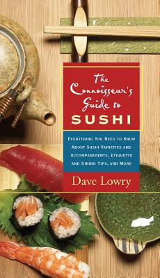 Image for The Connoisseur's Guide to Sushi: Everything You Need to Know About Sushi Varieties and Accompaniments, Etiquette and Dining Tips and More