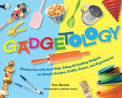 Image for Gadgetology: Kitchen Fun with Your Kids, Using 35 Cooking Gadgets for Simple Recipes, Crafts, Games and Experiments