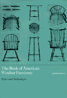 The Book of American Windsor Furniture: Styles and Technologies, Kassay, John