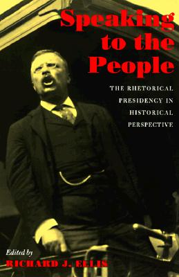 Image for Speaking to the People: The Rhetorical Presidency in Historical Perspective (Political Development of the American Nation: Studies in Politics and History)