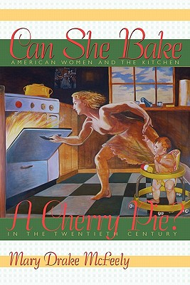 Image for Can She Bake a Cherry Pie?: American Women and the Kitchen in the Twentieth Century