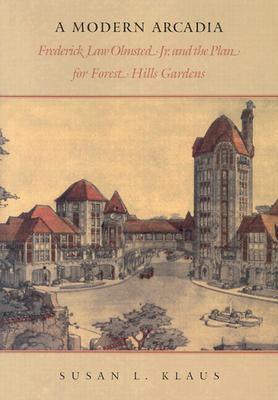 Image for A Modern Arcadia: Frederick Law Olmsted Jr. and the Plan for Forest Hills Gardens