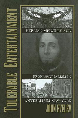 Image for Tolerable Entertainment : Herman Melville and Professionalism in Antebellum New York