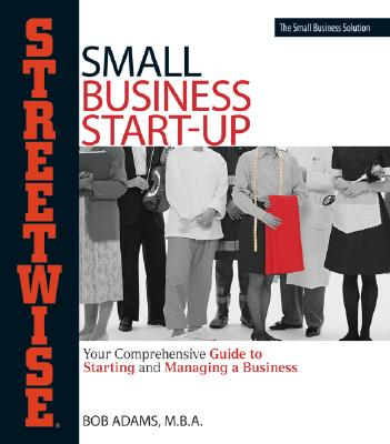 Image for Adams Streetwise Small Business Start-Up: Your Comprehensive Guide to Starting and Managing a Business