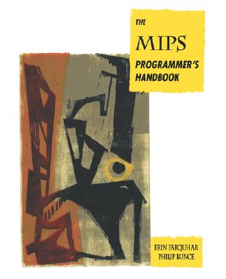 The MIPS Programmer's Handbook (The Morgan Kaufmann Series in Computer Architecture and Design), Farquhar, Erin; Bunce, Philip J.