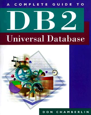 A Complete Guide to DB2 Universal Database (The Morgan Kaufmann Series in Data Management Systems), Chamberlin, Don