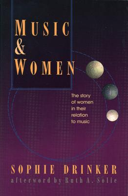 Music and Women: The Story of Women in Their Relation to Music (The Diane Peacock Jezic Series of Women in Music), Drinker, Sophie