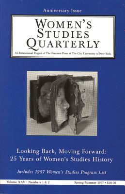 Women's Studies Quarterly (97:1-2): Looking Back, Moving Forward: 25 Years of Women's Studies History, Special Anniversary Issue (Vol 25, No.1 & 2)