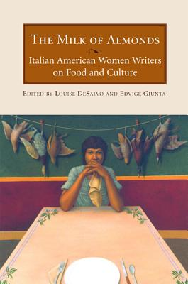The Milk of Almonds: Italian American Women Writers on Food and Culture, Guinta, Edvige