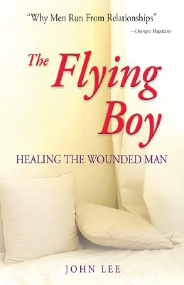 The Flying Boy: Healing the Wounded Man, Lee, John