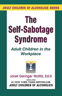 Self-Sabotage Syndrome: Adult Children in the Workplace, Janet G. Woititz