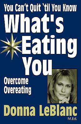 You Can't Quit Until You Know What's Eating You: Overcoming Compulsive Eating, Leblanc, Donna