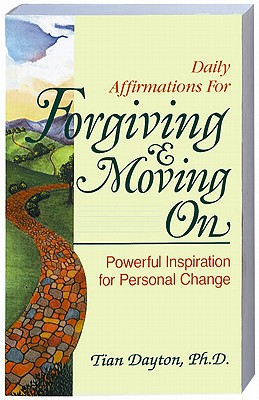 Daily Affirmations for Forgiving and Moving On (Powerful Inspiration for Personal Change), Dayton  Ph.D., Tian