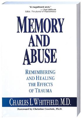 Memory and Abuse : Remembering and Healing the Effects of Trauma, Whitfield, Charles L.