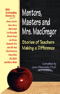 Mentors, Masters and Mrs. MacGregor : Stories of Teachers Making a Difference, Bluestein, Jane [editor]