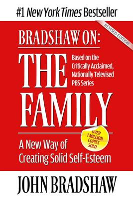 Bradshaw On: The Family: A New Way of Creating Solid Self-Esteem, Bradshaw, John