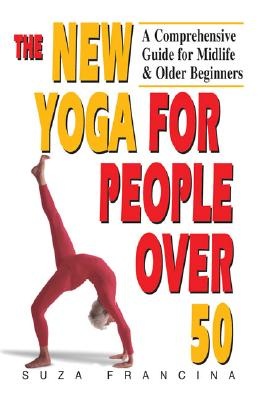 The New Yoga for People over 50: A Comprehensive Guide for Midlife and Older Beginners, Francina, Suza