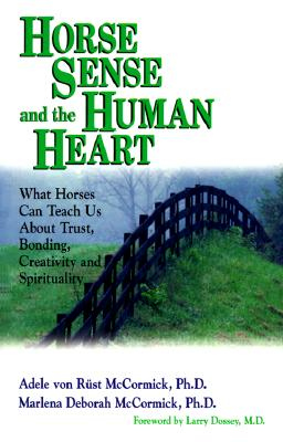 Image for Horse Sense and the Human Heart: What Horses Can Teach Us About Trust, Bonding, Creativity and Spirituality