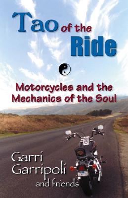 Image for The Tao of the Ride: Motorcycles and the Mechanics of the Soul
