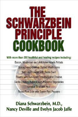 The Schwarzbein Principle Cookbook, Schwarzbein, Diana; Deville, Nancy; Jaffe, Evelyn Jacob