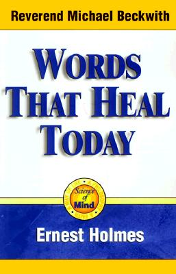 Words that Heal Today: An Inspirational, Life-Changing Classic from the Ernest Holmes Library, Holmes, Ernest