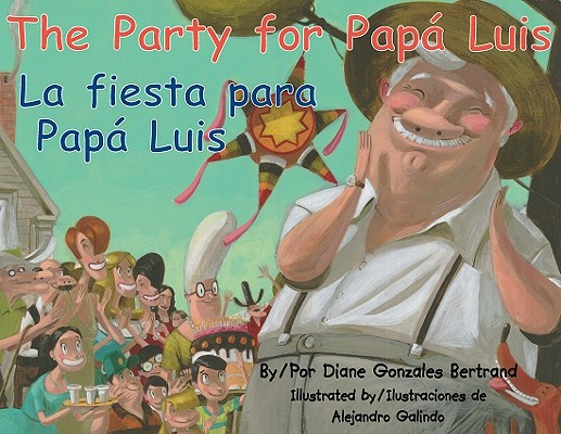 The Party for Papa Luis / La Fiesta Para Papa Luis (English and Spanish Edition), Diane Gonzales Bertrand