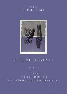 Image for Beyond Absence: A Treasury Of Poems, Quotations, And Readings On Death And Remembrance