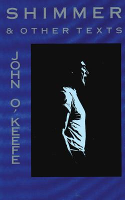 Shimmer & Other Texts, John O'Keefe