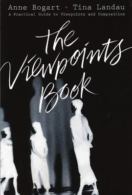 The Viewpoints Book: A Practical Guide to Viewpoints and Composition, Bogart, Anne; Landau, Tina